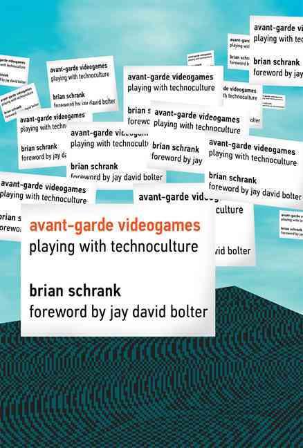 Avant-Garde Videogames By Schrank, Brian/ Bolter, Jay David (FRW)